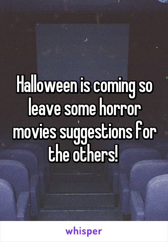 Halloween is coming so leave some horror movies suggestions for the others!