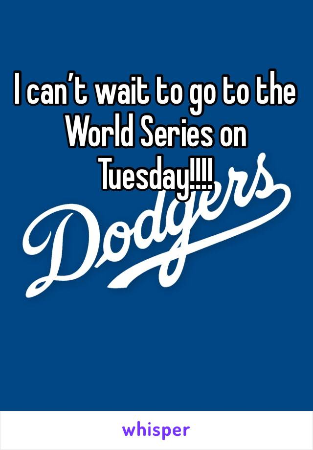 I can't wait to go to the World Series on Tuesday!!!!