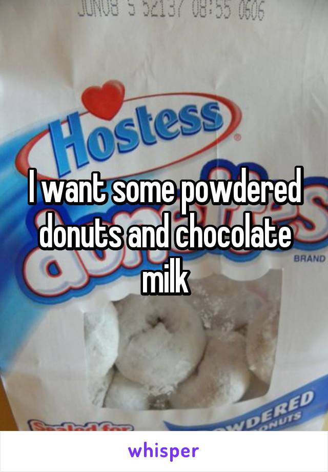 I want some powdered donuts and chocolate milk