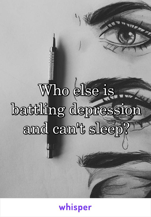 Who else is battling depression and can't sleep?
