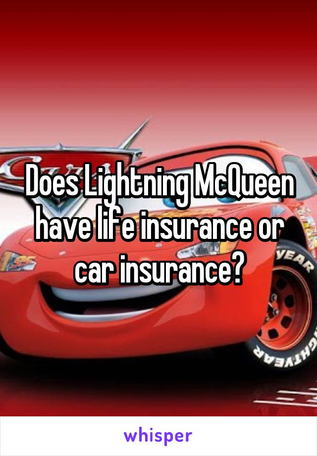 Does Lightning McQueen have life insurance or car insurance?