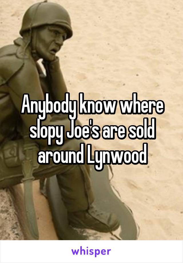 Anybody know where slopy Joe's are sold around Lynwood