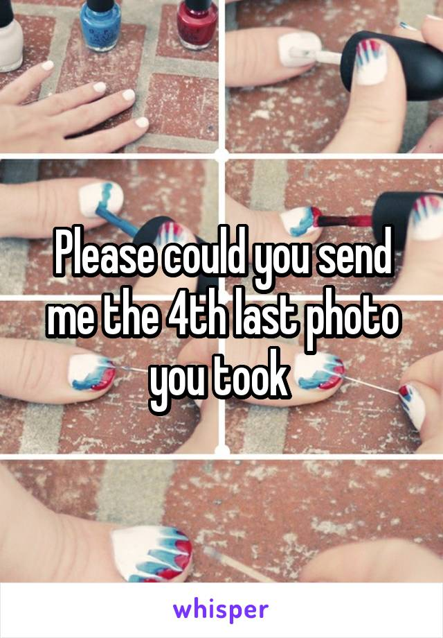 Please could you send me the 4th last photo you took