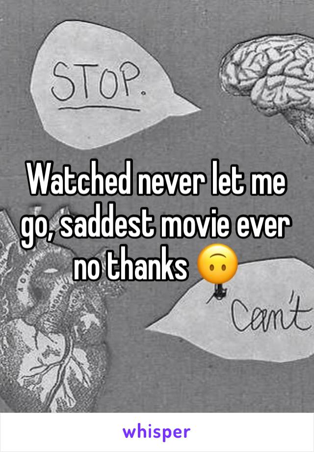 Watched never let me go, saddest movie ever no thanks 🙃