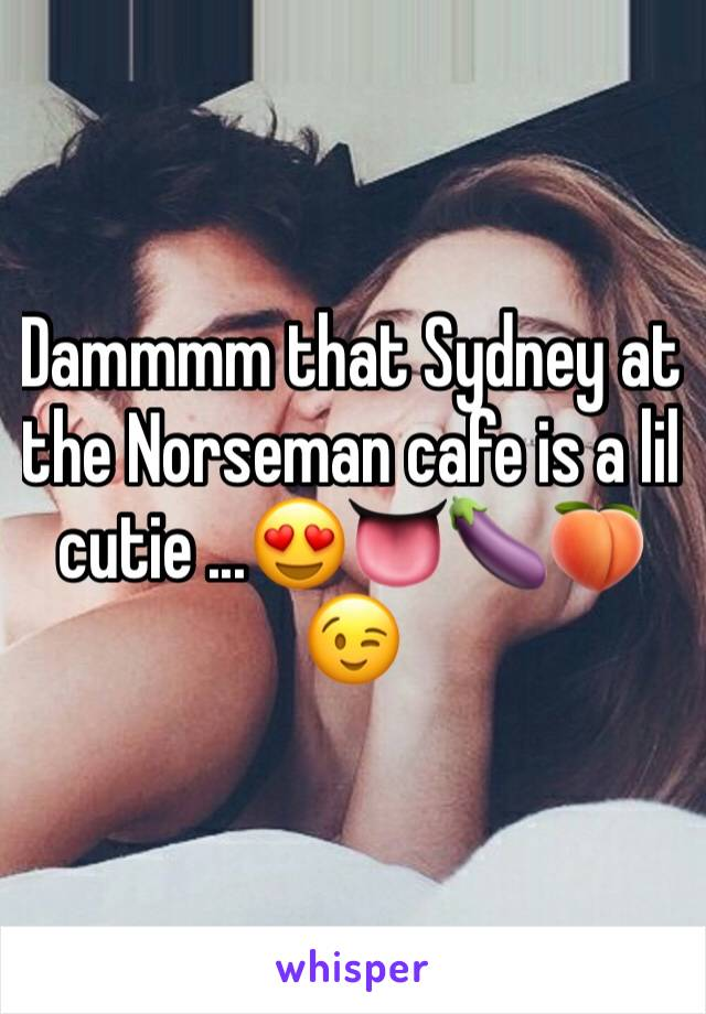 Dammmm that Sydney at the Norseman cafe is a lil cutie ...😍👅🍆🍑😉