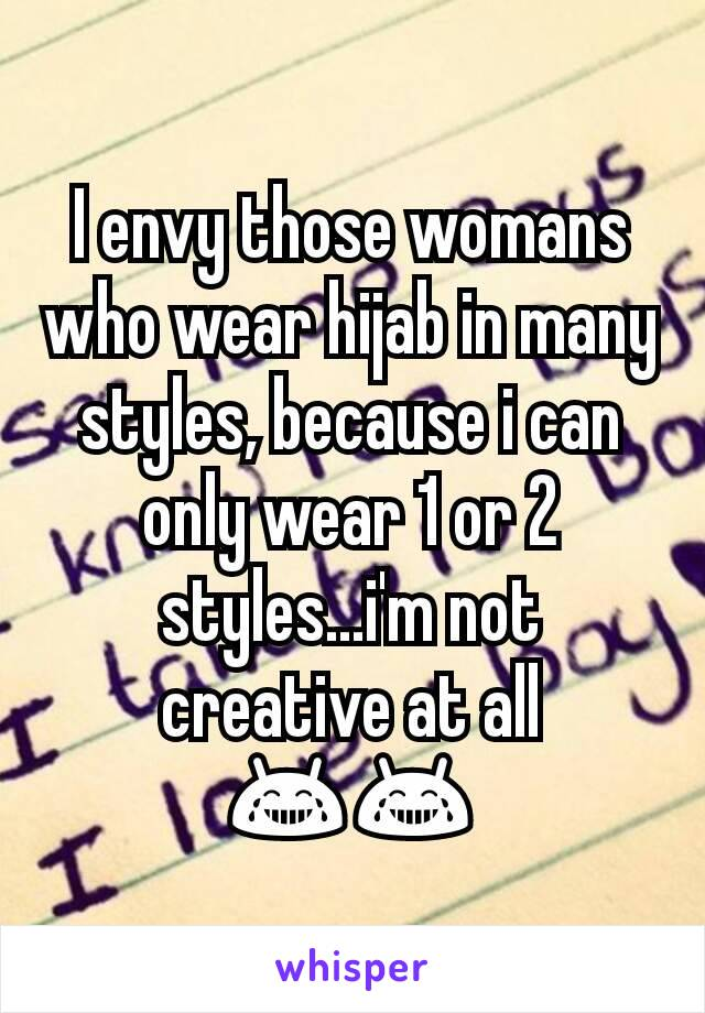 I envy those womans who wear hijab in many styles, because i can only wear 1 or 2 styles...i'm not creative at all 😂😂
