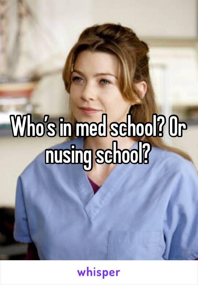Who's in med school? Or nusing school?