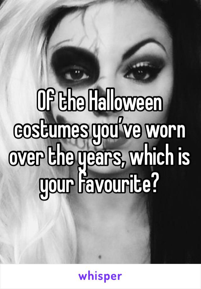 Of the Halloween costumes you've worn over the years, which is your favourite?