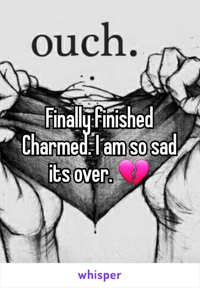 Finally finished Charmed. I am so sad its over. 💔