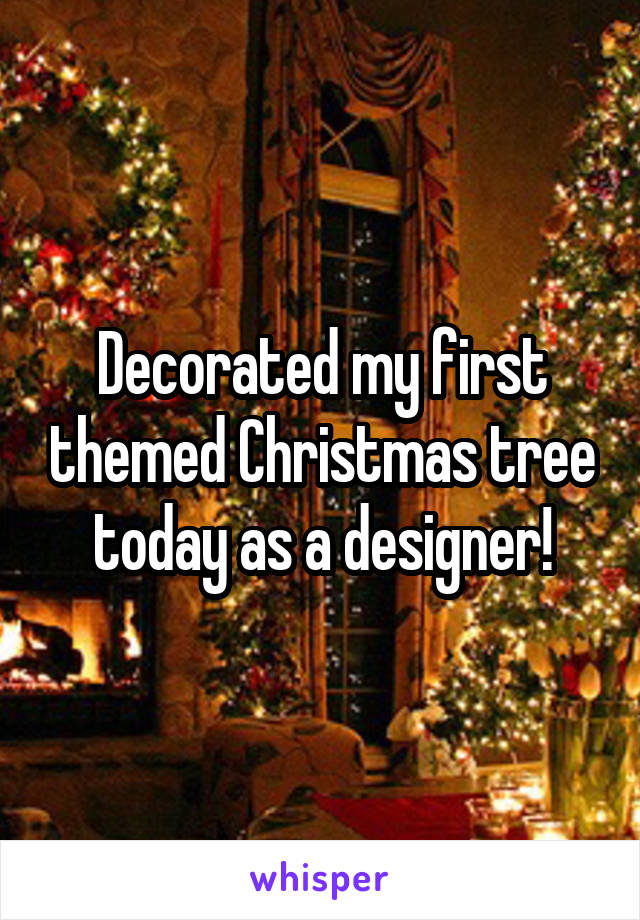 Decorated my first themed Christmas tree today as a designer!