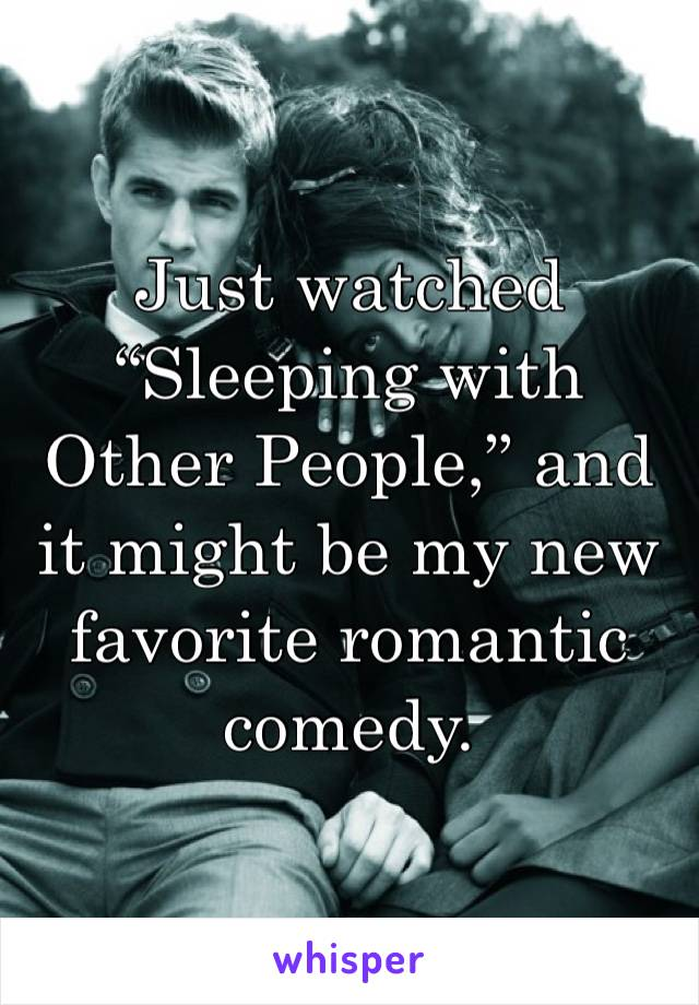 """Just watched """"Sleeping with Other People,"""" and it might be my new favorite romantic comedy."""