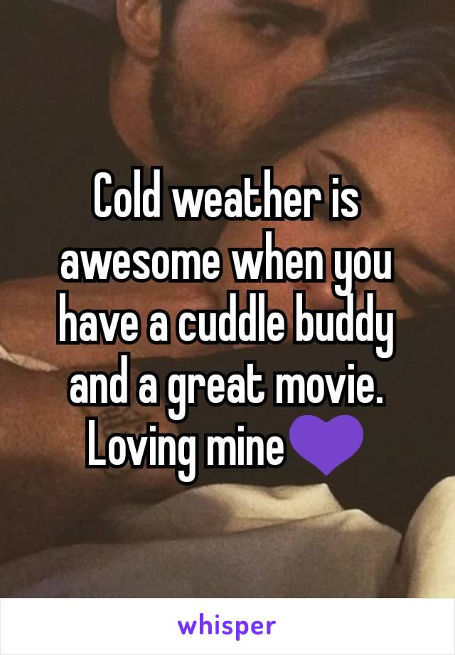 Cold weather is awesome when you have a cuddle buddy and a great movie. Loving mine💜