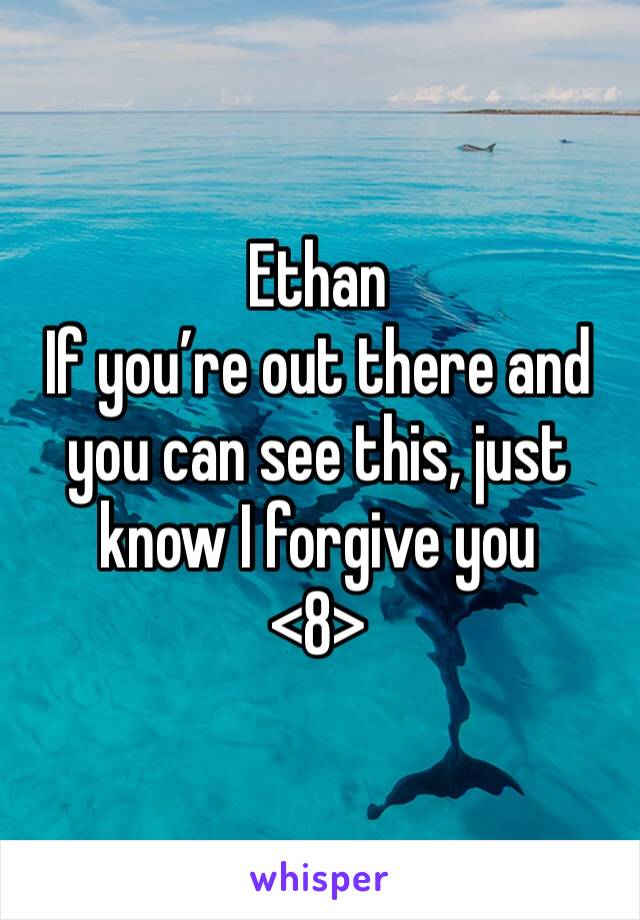 Ethan If you're out there and you can see this, just know I forgive you <8>