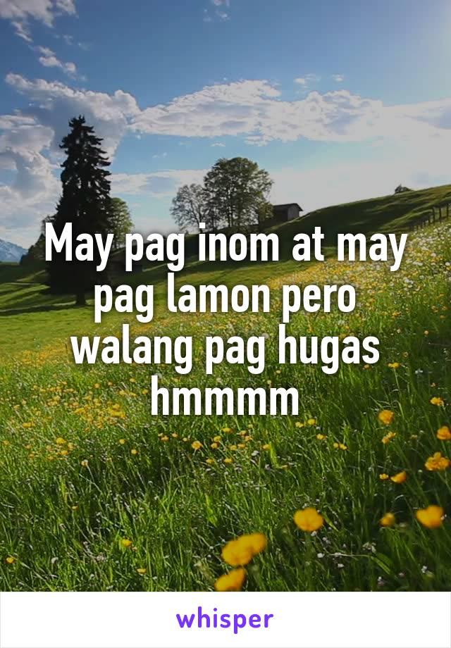 May pag inom at may pag lamon pero walang pag hugas hmmmm