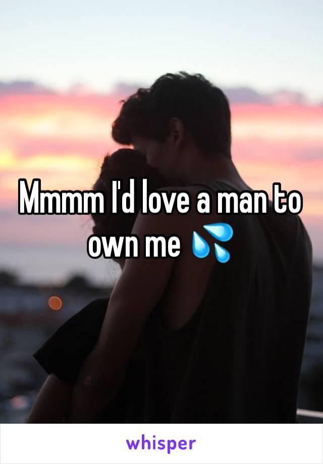 Mmmm I'd love a man to own me 💦
