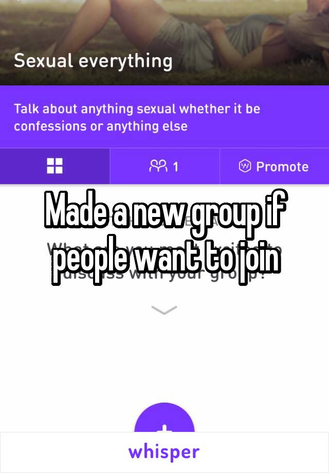Made a new group if people want to join