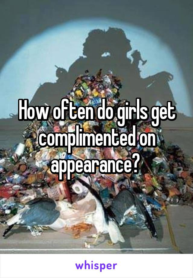 How often do girls get complimented on appearance?