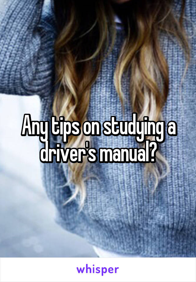 Any tips on studying a driver's manual?