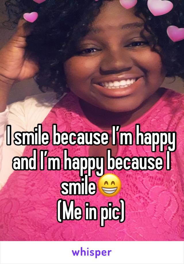 I smile because I'm happy and I'm happy because I smile😁  (Me in pic)