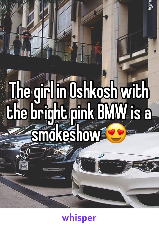 The girl in Oshkosh with the bright pink BMW is a smokeshow 😍