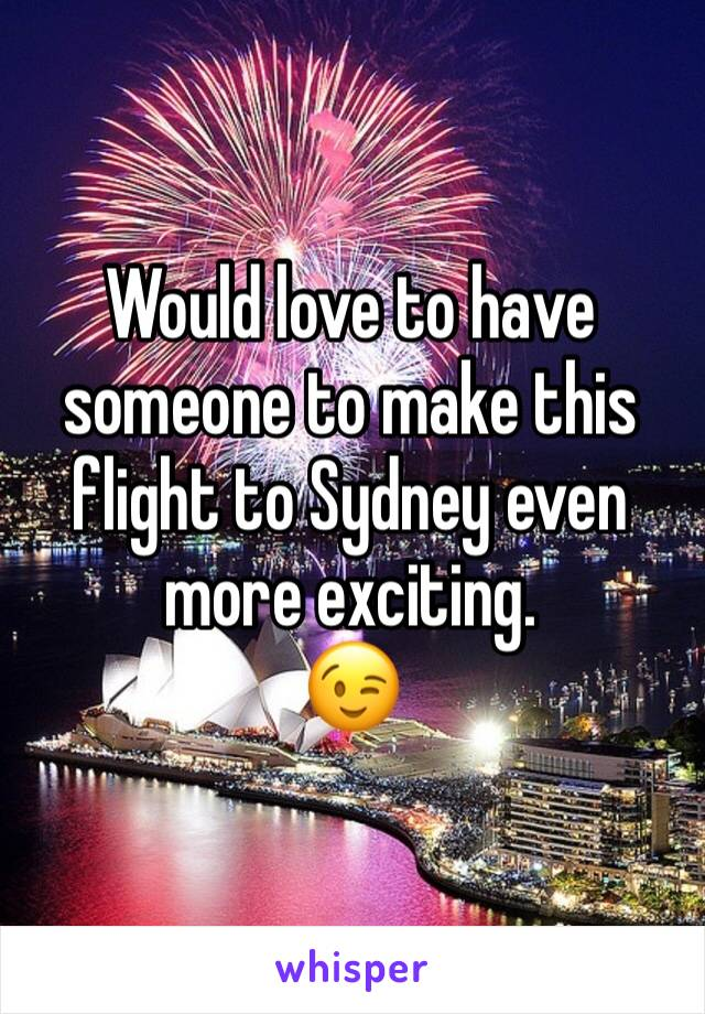 Would love to have someone to make this flight to Sydney even more exciting. 😉