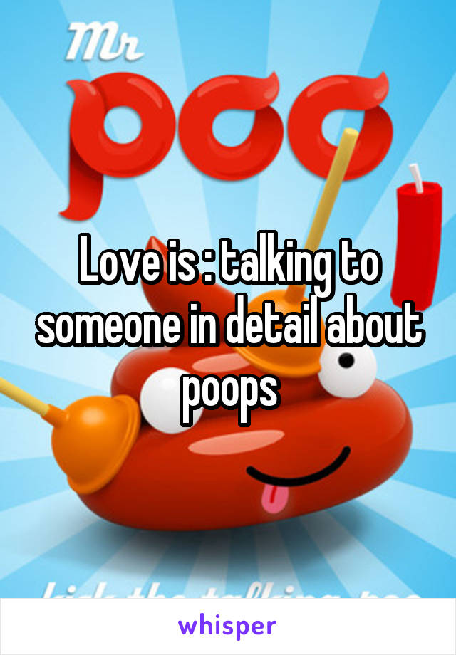 Love is : talking to someone in detail about poops