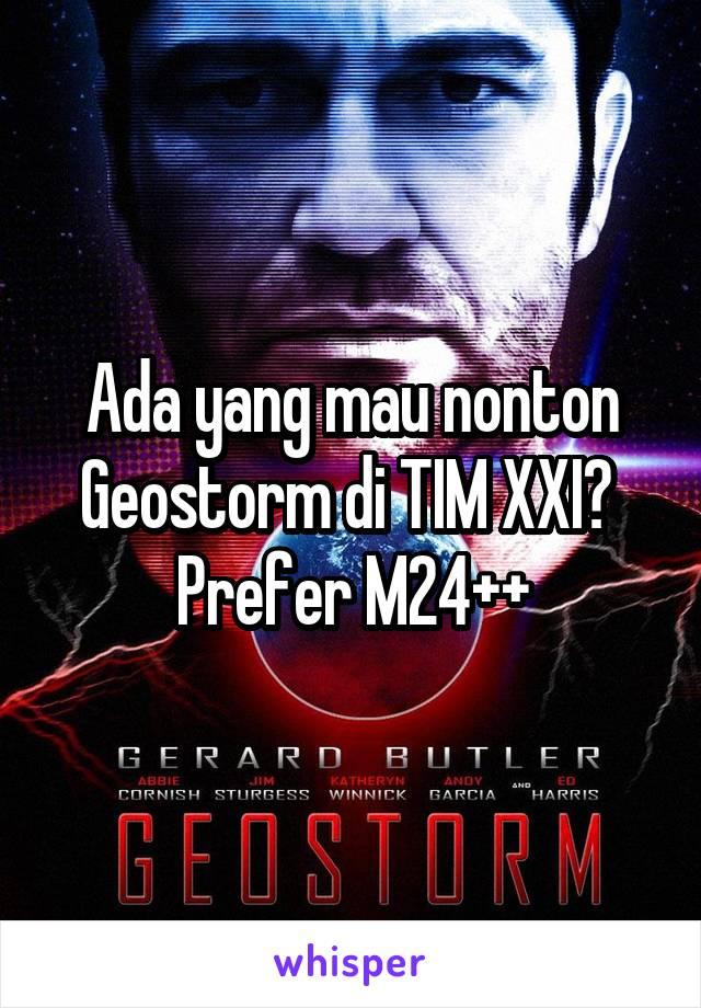 Ada yang mau nonton Geostorm di TIM XXI?  Prefer M24++