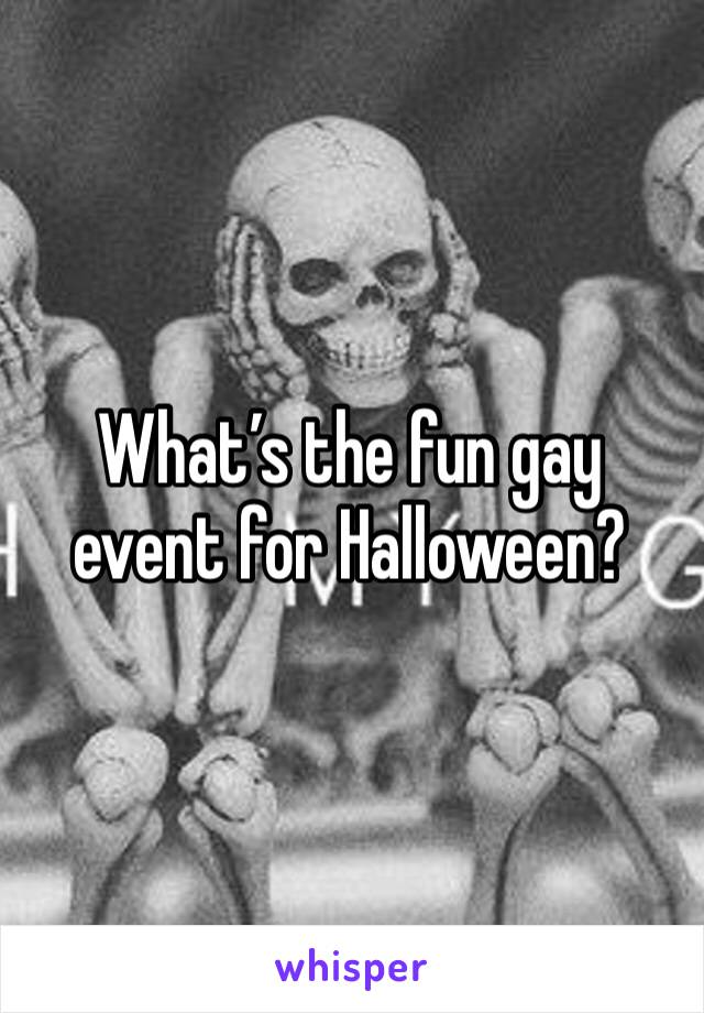 What's the fun gay event for Halloween?