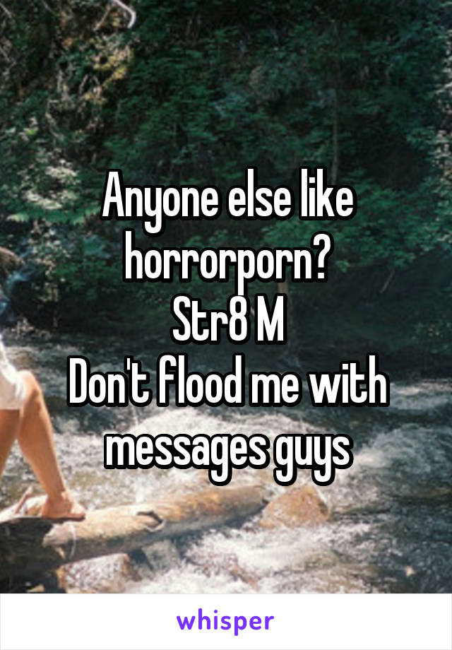 Anyone else like horrorporn? Str8 M Don't flood me with messages guys