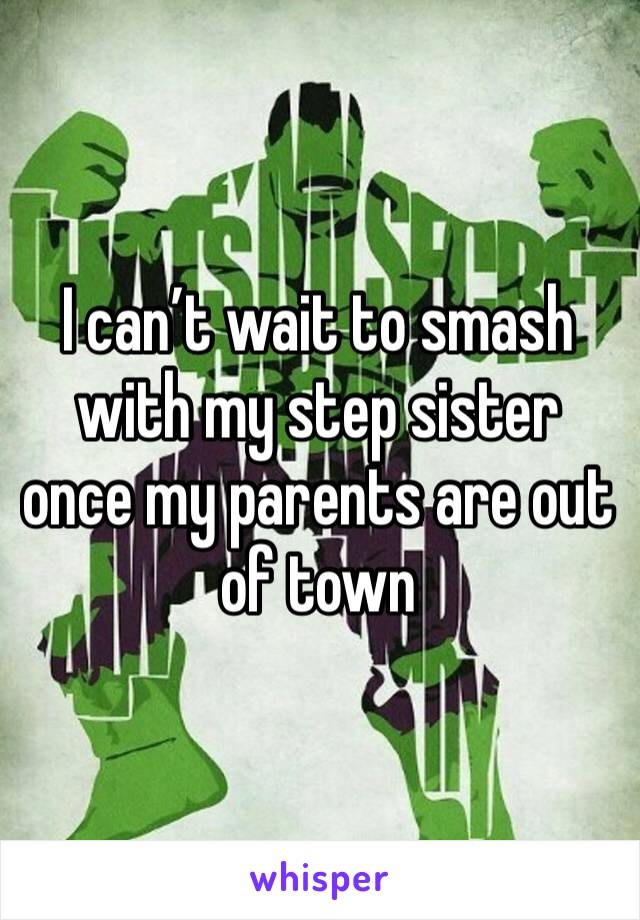 I can't wait to smash with my step sister once my parents are out of town