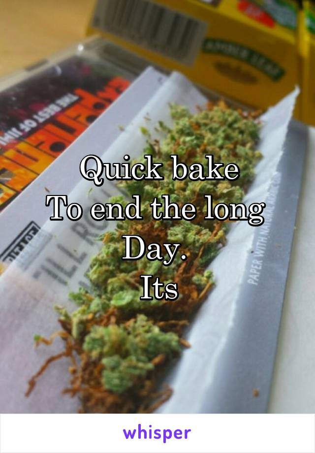 Quick bake To end the long  Day.  Its