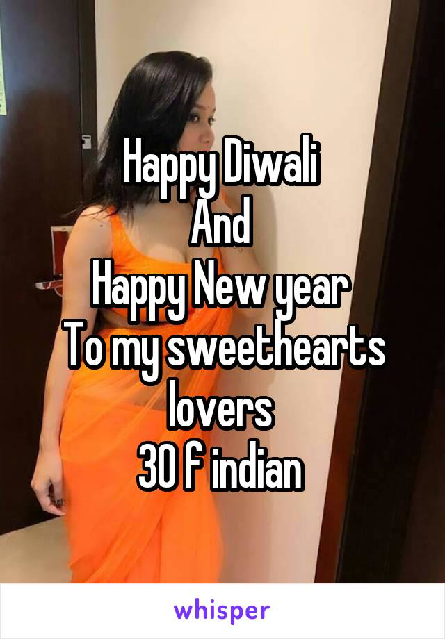 Happy Diwali  And  Happy New year  To my sweethearts lovers  30 f indian