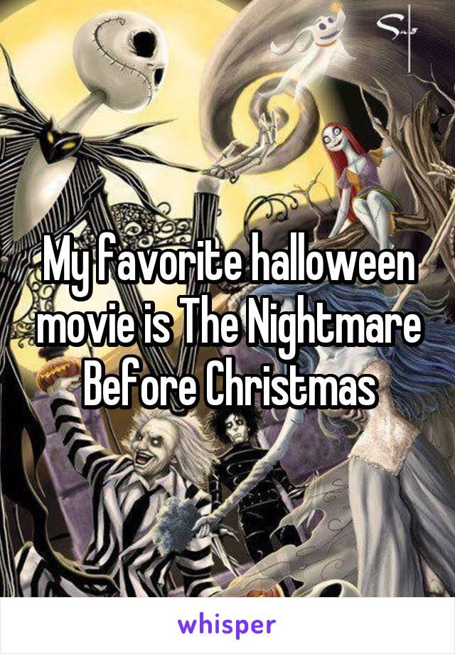 My favorite halloween movie is The Nightmare Before Christmas