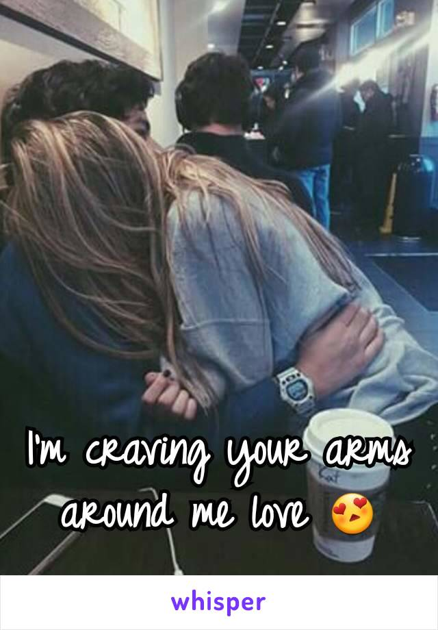 I'm craving your arms around me love 😍