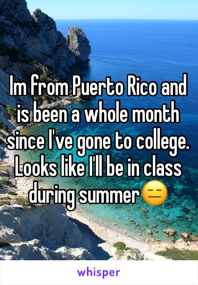 Im from Puerto Rico and is been a whole month since I've gone to college. Looks like I'll be in class during summer😑