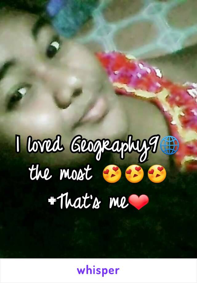 I loved Geography9🌐 the most 😍😍😍 #That's me❤
