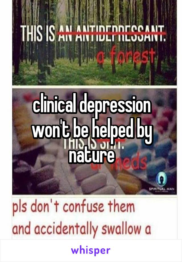 clinical depression won't be helped by nature