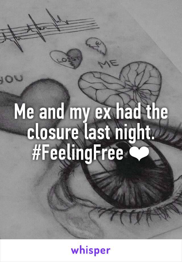 Me and my ex had the closure last night. #FeelingFree ❤