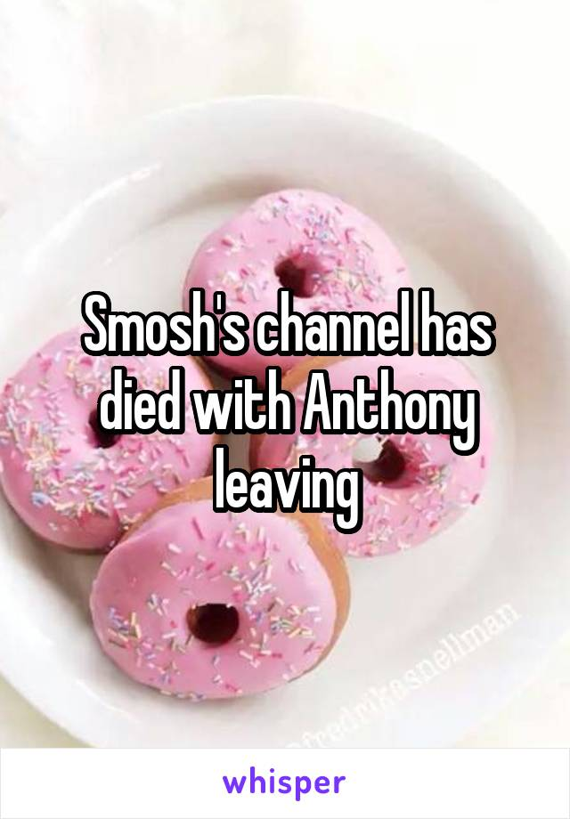 Smosh's channel has died with Anthony leaving