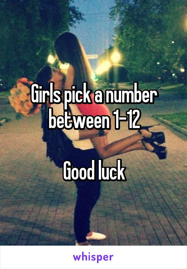 Girls pick a number between 1-12  Good luck