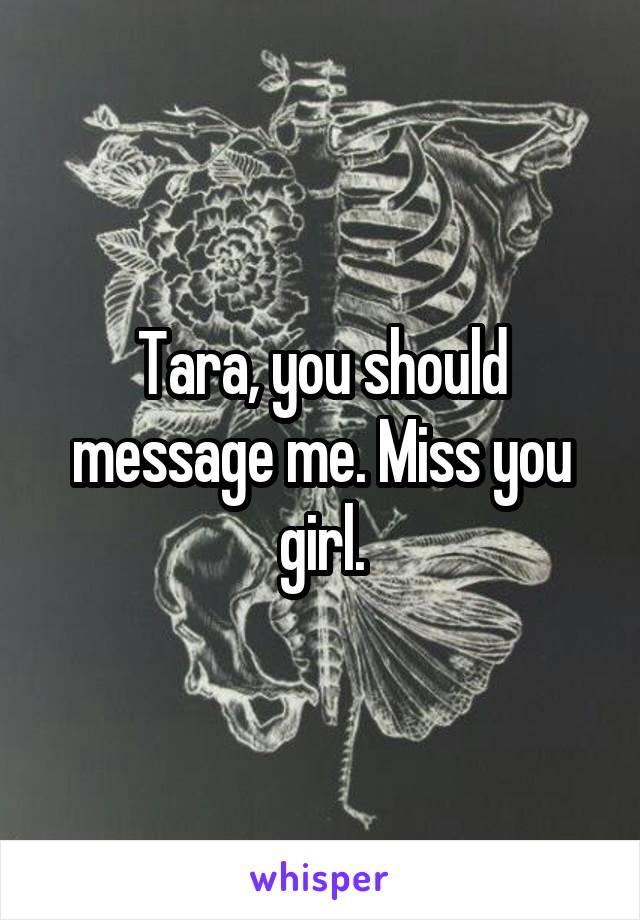 Tara, you should message me. Miss you girl.