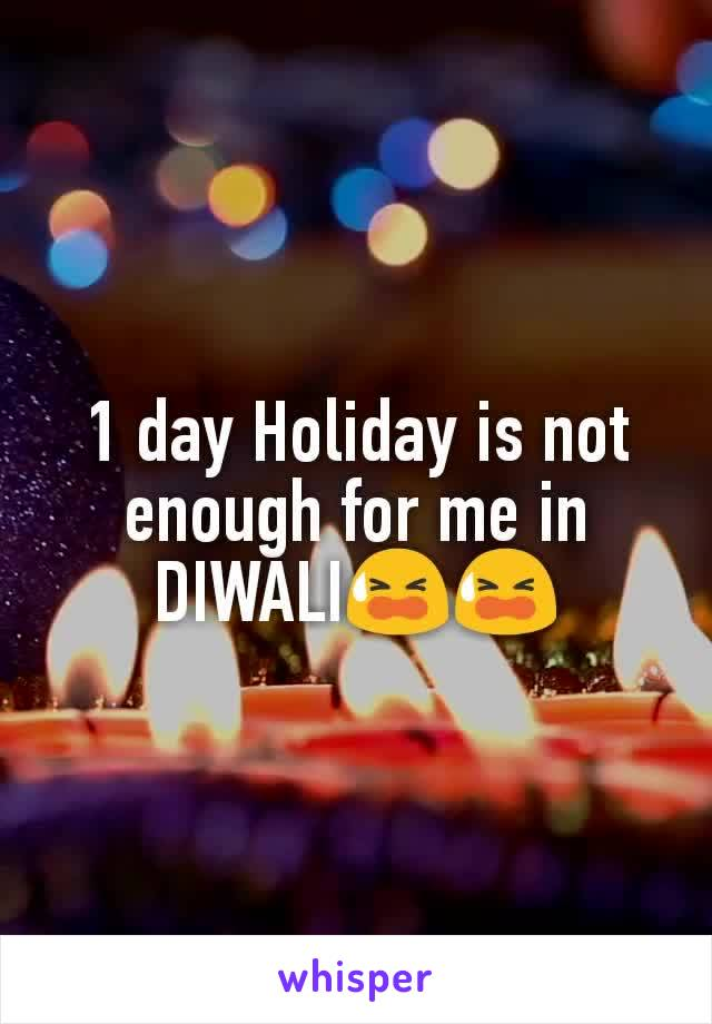 1 day Holiday is not enough for me in DIWALI😫😫