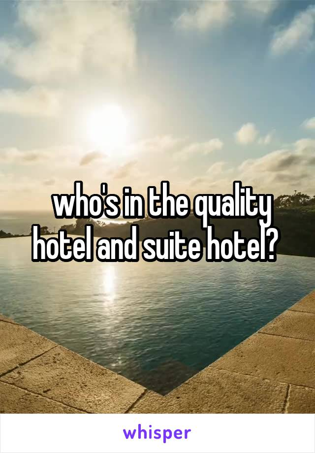 who's in the quality hotel and suite hotel?