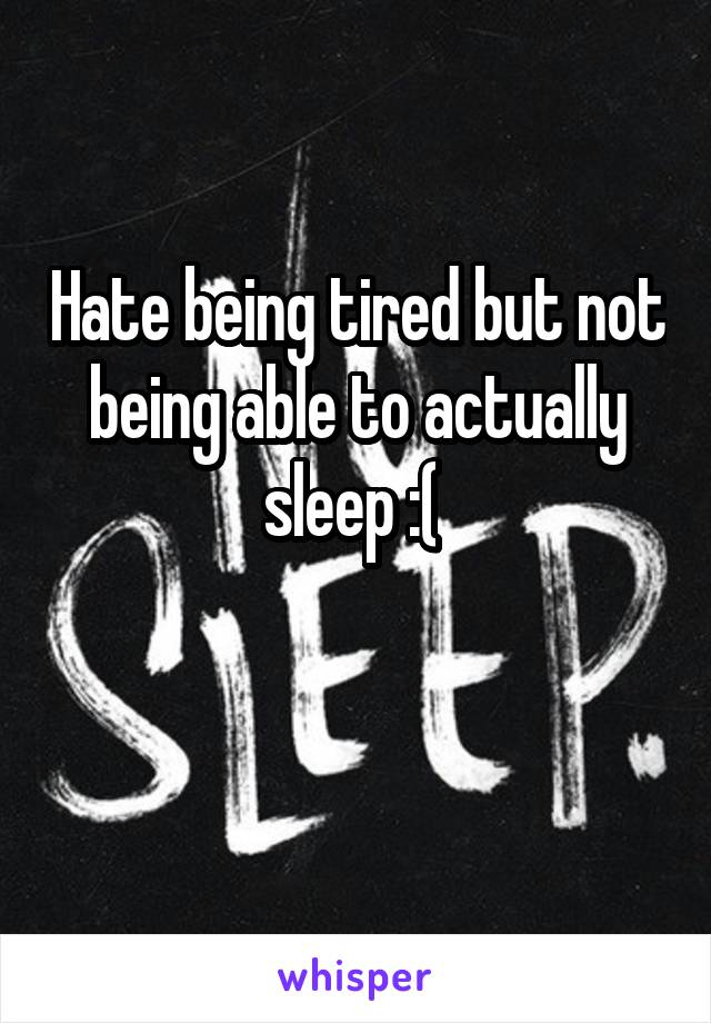 Hate being tired but not being able to actually sleep :(