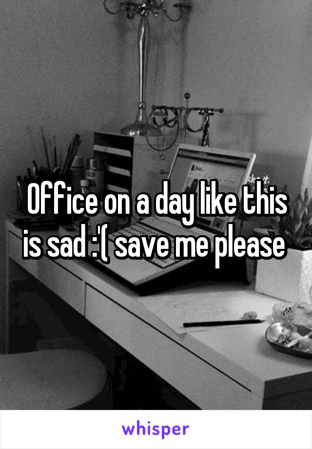 Office on a day like this is sad :'( save me please
