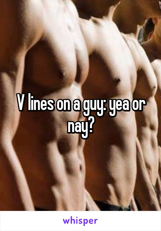 V lines on a guy: yea or nay?