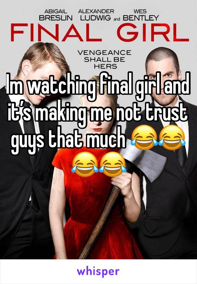 Im watching final girl and it's making me not trust guys that much 😂😂😂😂