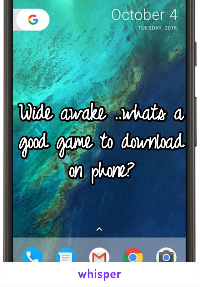 Wide awake ..whats a good game to download on phone?