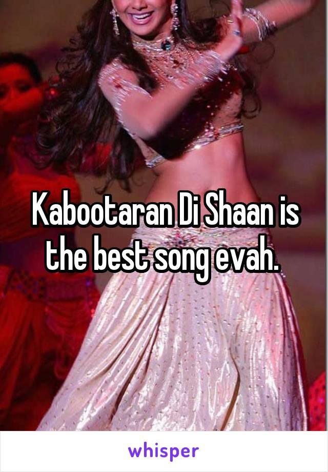 Kabootaran Di Shaan is the best song evah.