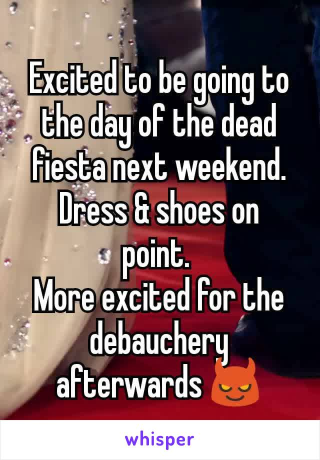 Excited to be going to the day of the dead fiesta next weekend. Dress & shoes on point.  More excited for the debauchery afterwards 😈